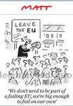 Leave The EU We don't need to be part of a failing EU w